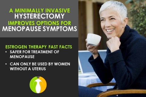 A minimally invasive hysterectomy improves options for menopause symptoms