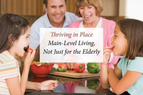 Thriving in place: main- level living, not just for the elderly