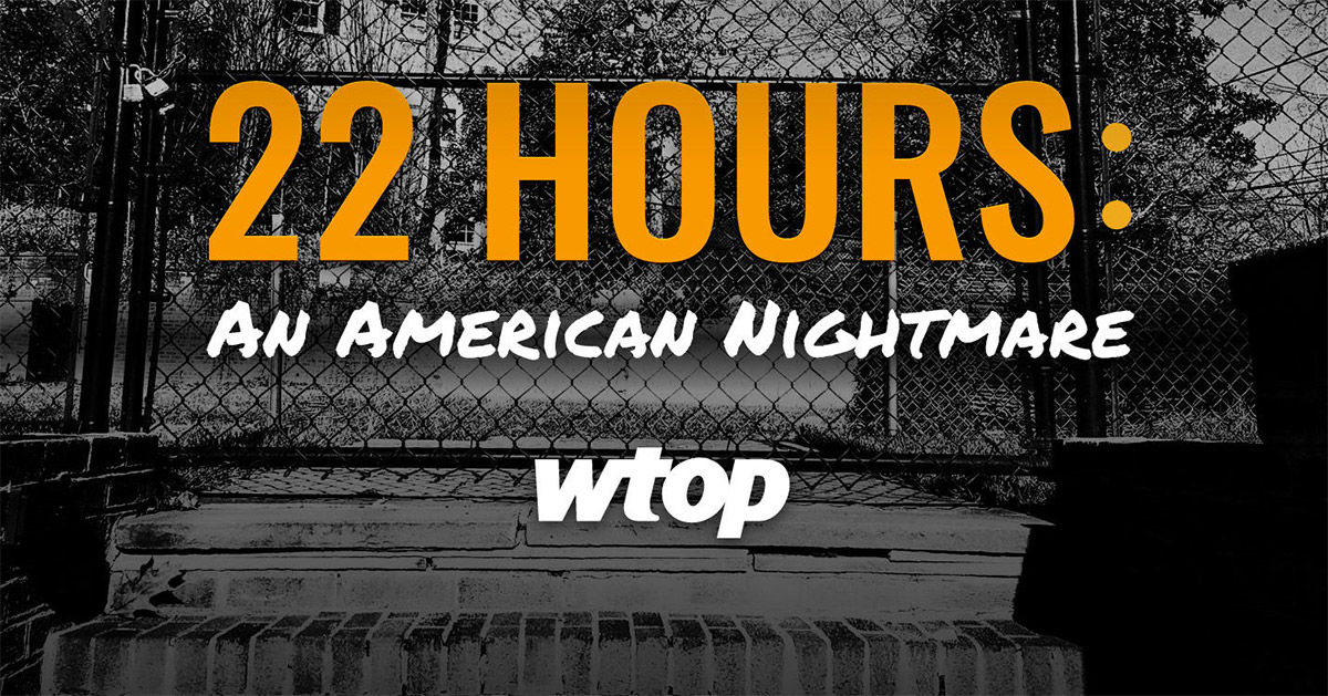 22 Hours: An American Nightmare podcast | WTOP